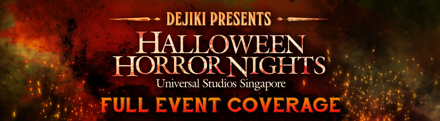 Dejiki.com presents THE FULL EVENT COVERAGE of Universal Studios Singapore's HALLOWEEN HORROR NIGHTS 5