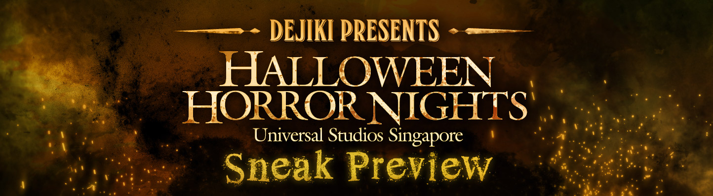 Dejiki presents the SNEAK PREVIEW of Universal Studios Singapore Halloween Horror Nights 5